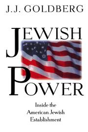 JEWISH POWER: Inside the American Jewish Establishment by J.J. Goldberg