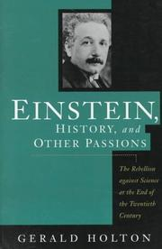 EINSTEIN, HISTORY, AND OTHER PASSIONS by Gerald Holton