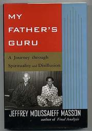 MY FATHER'S GURU by Jeffrey Moussaieff Masson