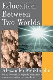 EDUCATION BETWEEN TWO WORLDS by Alexander Meiklejohn