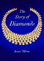 THE STORY OF DIAMONDS by Jean Milne