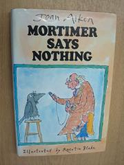 MORTIMER SAYS NOTHING AND OTHER STORIES by Joan Aiken