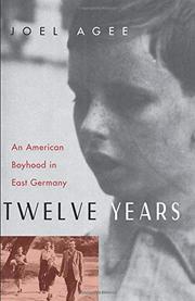 TWELVE YEARS: An American Boyhood in East Germany by Joel Agee