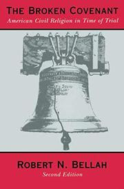 THE BROKEN COVENANT: American Civil Religion in time of Trial by Robert N. Bellah