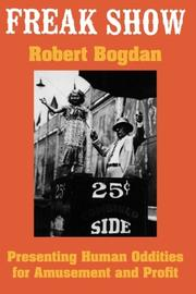 FREAK SHOW: Presenting Human Oddities for Amusement and Profit by Robert Bogdan