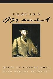 EDOUARD MANET: Rebel in a Frock Coat by Beth Archer Brombert