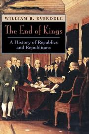 THE END OF KINGS: A History of Republics and Republicans by William R. Everdell