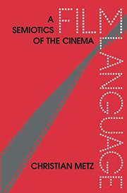 FILM LANGUAGE: A Semiotics of the Cinema by Christian Metz