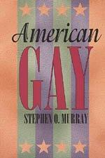 AMERICAN GAY by Stephen O. Murray