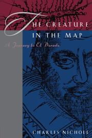 THE CREATURE IN THE MAP: A Journey to El Dorado by Charles Nicholl