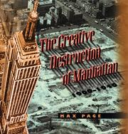 THE CREATIVE DESTRUCTION OF MANHATTAN, 1900-1940 by Max Page
