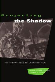 PROJECTING THE SHADOW: The Cyborg Hero in American Film by Janice Hocker & Thomas S. Frentz Rushing