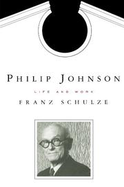 PHILIP JOHNSON: Life and Work by Franz Schulze
