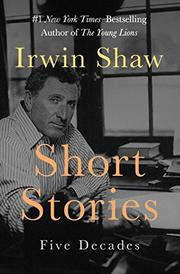 SHORT STORIES: Five Decades by Irwin Shaw
