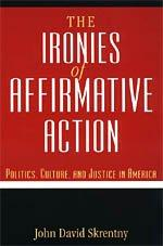 THE IRONIES OF AFFIRMATIVE ACTION by John David Skrentny