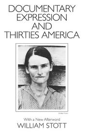 DOCUMENTARY EXPRESSION AND THIRTIES AMERICA by William Stott