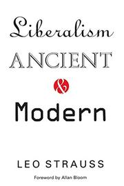 LIBERALISM: Ancient and Modern by Leo Strauss