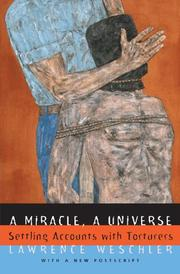 A MIRACLE, A UNIVERSE: Settling Accounts with Torturers by Lawrence Weschler