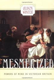 MESMERIZED: Powers of Mind in Victorian Britain by Alison Winter