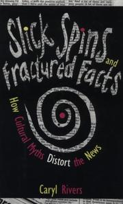 SLICK SPINS AND FRACTURED FACTS by Caryl Rivers