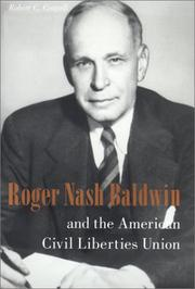 ROGER NASH BALDWIN AND THE AMERICAN CIVIL LIBERTIES UNION by Robert C. Cottrell