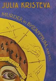 MURDER IN BYZANTIUM by Julia Kristeva