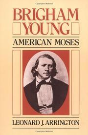 BRIGHAM YOUNG: American Moses by Leonard J. Arrington