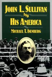JOHN L. SULLIVAN AND HIS AMERICA by Michael T. Isenberg