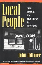 LOCAL PEOPLE: The Struggle for Civil Rights in Mississippi by John Dittmer