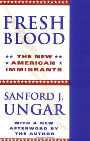 FRESH BLOOD: The New American Immigrants by Sanford J. Ungar