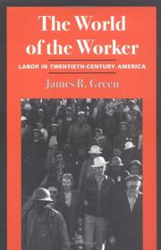 THE WORLD OF THE WORKER: Labor in Twentieth-Century America by James R. Green