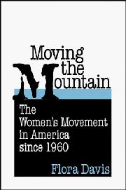MOVING THE MOUNTAIN: The Women's Movement in America Since 1960 by Flora Davis