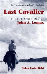 """""""LAST CAVALIER: The Life and Times of John A. Lomax, 1867-1948"""" by Nolan Porterfield"""