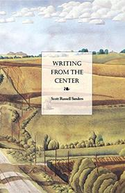 WRITING FROM THE CENTER by Scott Russell Sanders