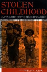 STOLEN CHILDHOOD: Slave Youth in Nineteenth-Century America by Wilma King