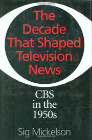 THE DECADE THAT SHAPED TELEVISION NEWS by Sig Mickelson
