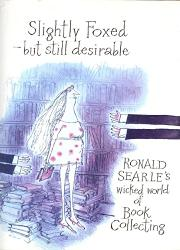 SLIGHTLY FOXED--BUT STILL DESIRABLE by Ronald Searle