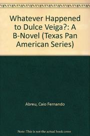 WHATEVER HAPPENED TO DULCE VEIGA? by Caio Fernando Abreu