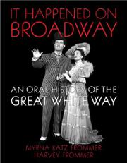 IT HAPPENED ON BROADWAY: An Oral History of the Great White Way by Myrna Katz & Harvey Frommer Frommer