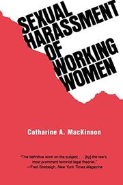 SEXUAL HARASSMENT OF WORKING WOMEN: A Case of Sex Discrimination by Catharine A. MacKinnon