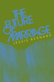 THE FUTURE OF MARRIAGE by Jessie Bernard