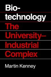 BIOTECHNOLOGY: THE UNIVERSITY-INDUSTRIAL COMPLEX by Martin Kenney