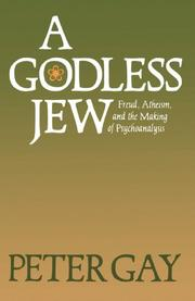 A GODLESS JEW: Freud, Atheism, and the Making of Psychoanalysis by Peter Gay