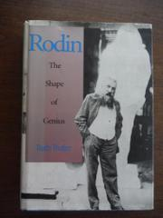 RODIN: THE SHAPE OF GENIUS by Ruth Butler
