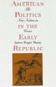 AMERICAN POLITICS IN THE EARLY REPUBLIC by James Roger Sharp