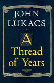 A THREAD OF YEARS by John Lukacs