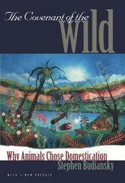 THE COVENANT OF THE WILD: Why Animals Chose Domestication by Stephen Budiansky