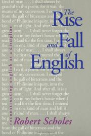 THE RISE AND FALL OF ENGLISH: Reconstructing English as a Discipline by Robert Scholes