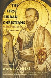 THE FIRST URBAN CHRISTIANS: The Social World of the Apostle Paul by Wayne A. Meeks