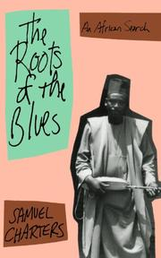 THE ROOTS OF THE BLUES: An African Search by Samuel Charters